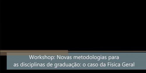 Workshop Novas metodologias para as disciplinas de graduação: o caso da Física Geral